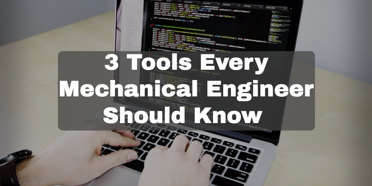 3 Tools Every Mechanical Engineer Should Know.png