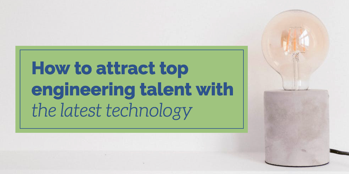 attract-top-engineering-talent-with-the-latest-technology