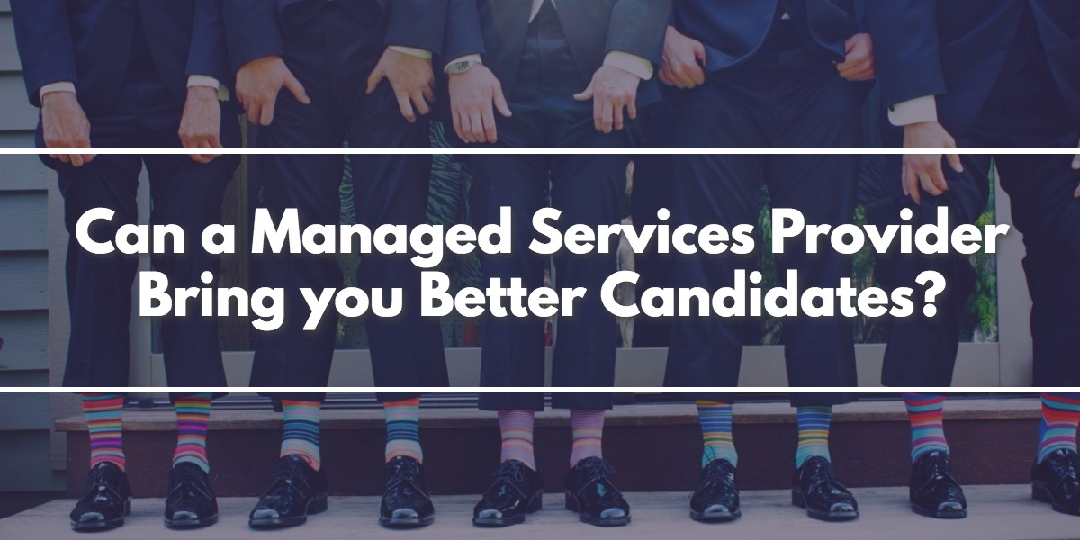 managed services provider brings better candidates