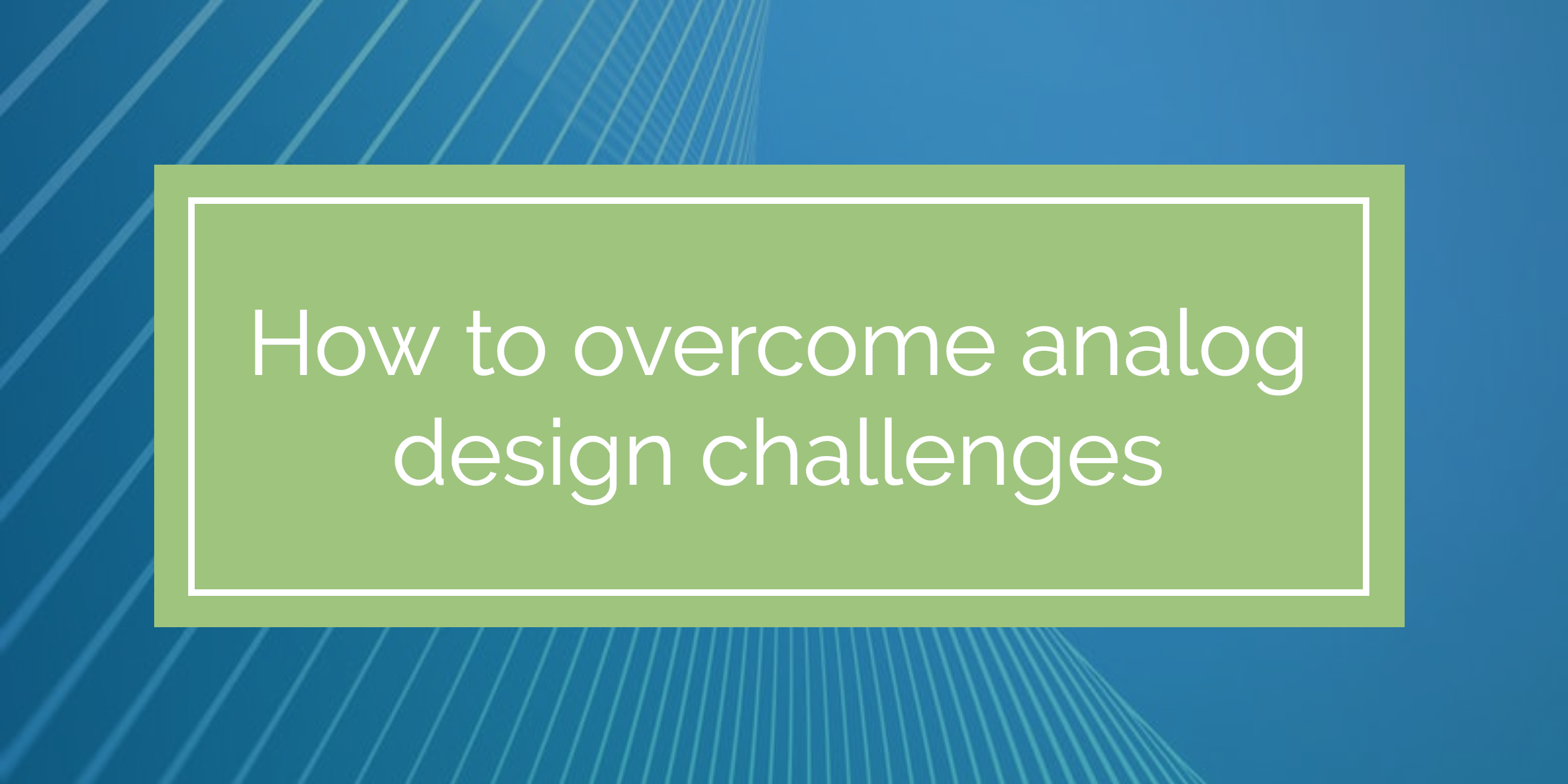 how-to-overcome-analog-design-challenges (1)