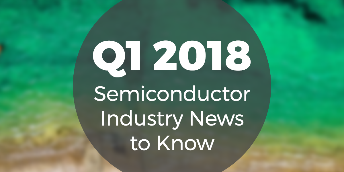 q1-2018-semiconductory-news (1)