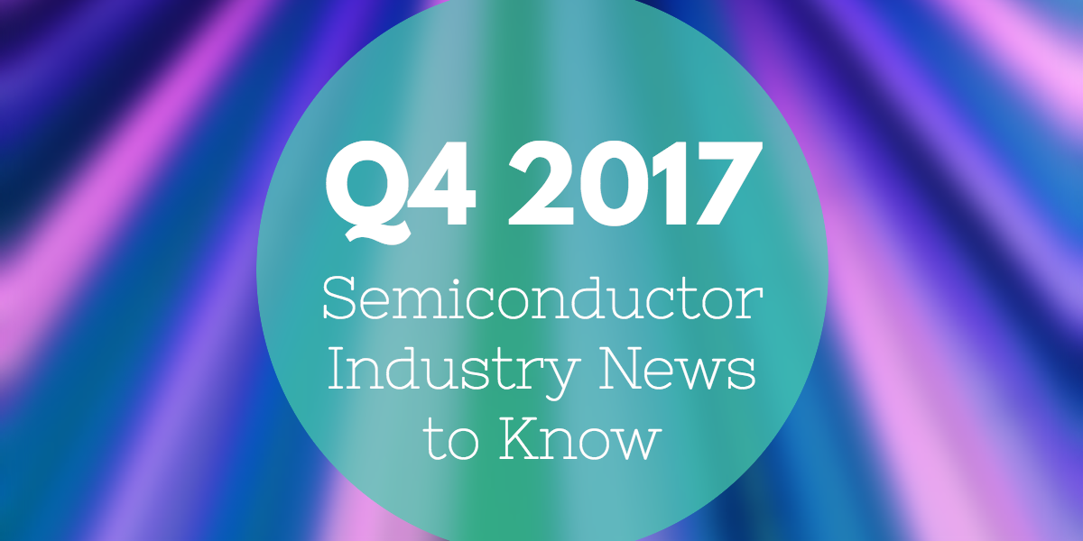 q4-2017-seminconductor-news.png