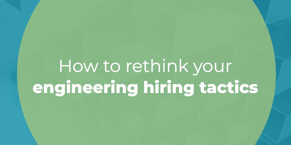 rethink-engineering-hiring-tactics (2)