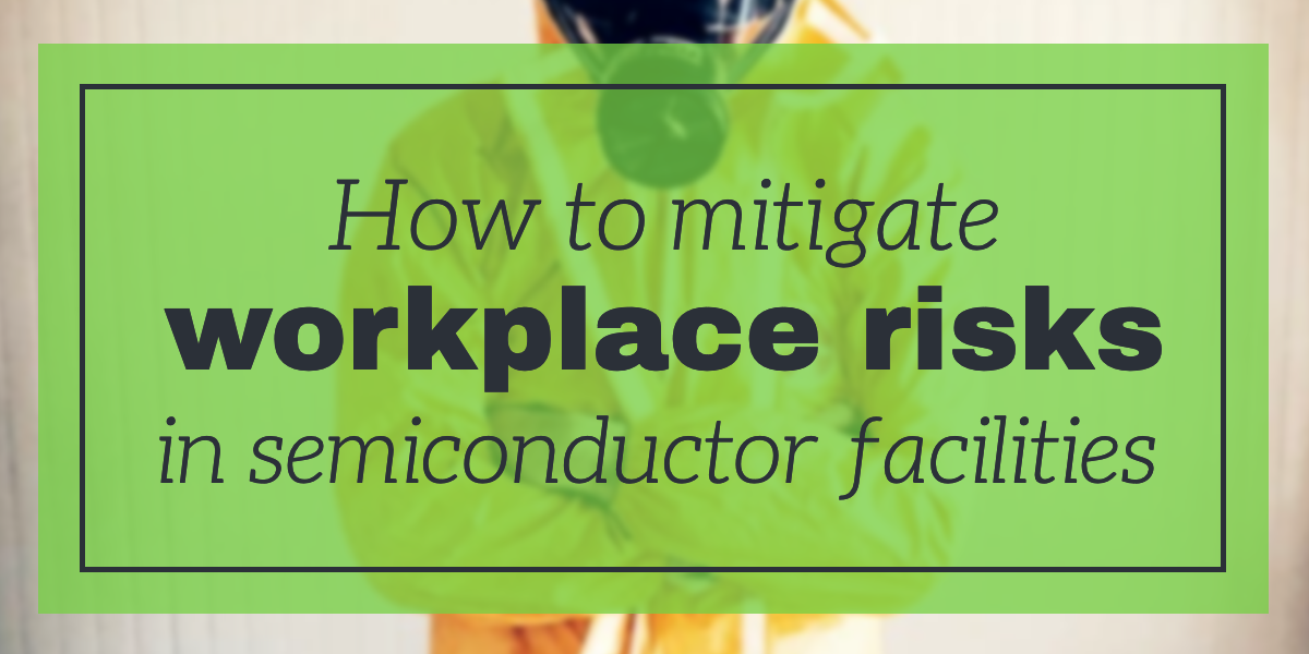 how-to-mitigate-workplace-risks-in-semiconductor-facilities