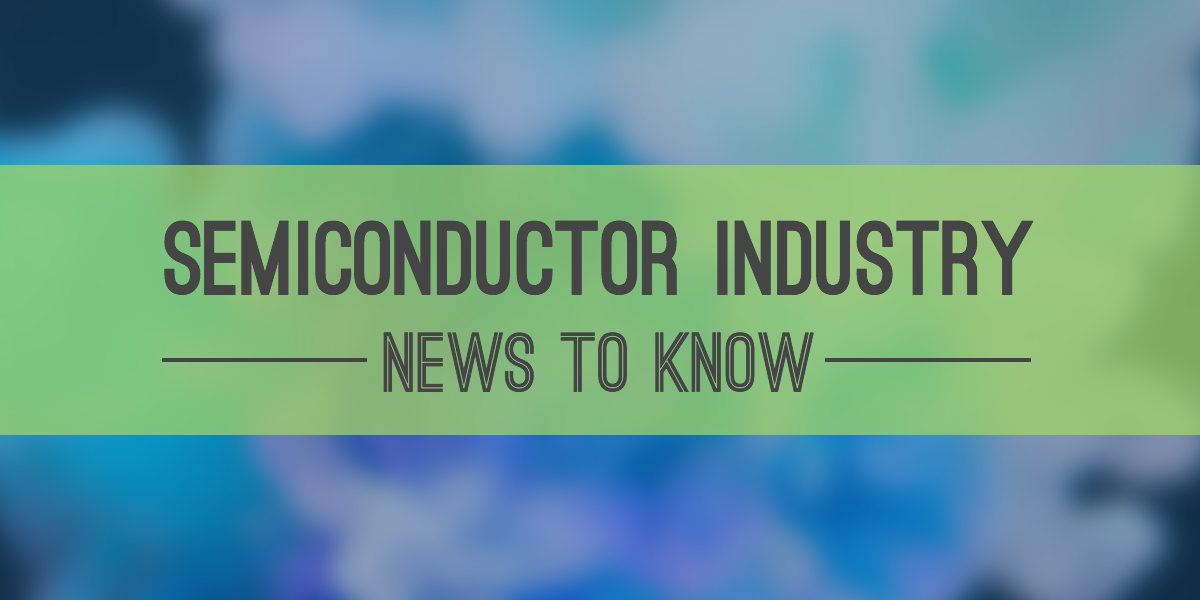 semiconductor-news-to-know