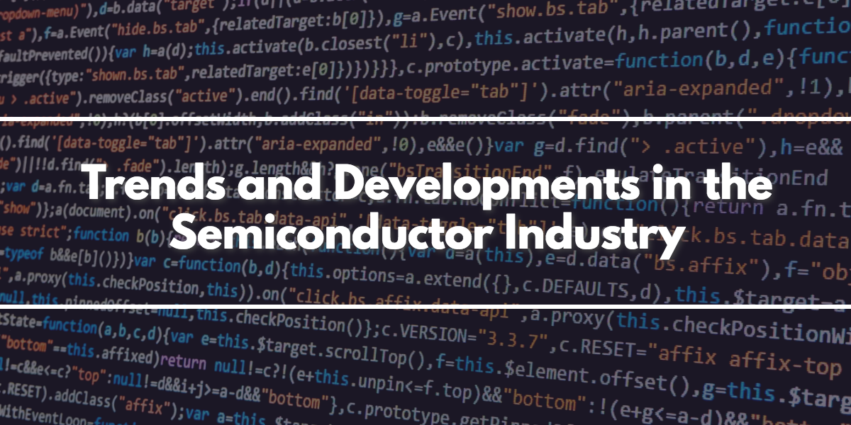 trends and developments in the semiconductor industry